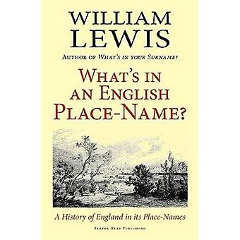 Whats in an English PlaceName a History of England in Its PlaceNames by Lewis & William