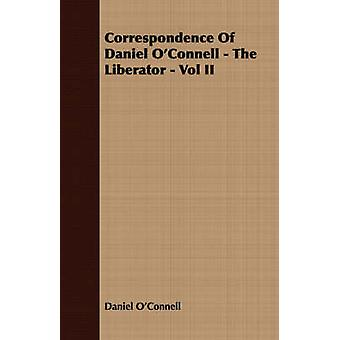 Correspondence Of Daniel OConnell  The Liberator  Vol II by OConnell & Daniel