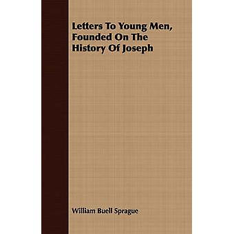 Letters To Young Men Founded On The History Of Joseph by Sprague & William Buell