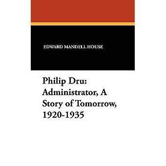 Philip Dru Administrator a Story of Tomorrow 19201935 by House & Edward Mandell