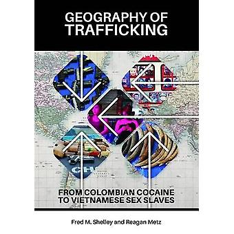 Geography of Trafficking From Drug Smuggling to ModernDay Slavery by Shelley & Fred