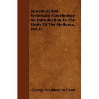 Structural And Systematic Conchology  An Introduction To The Study Of The Mollusca. Vol. II. by Tryon & George Washington
