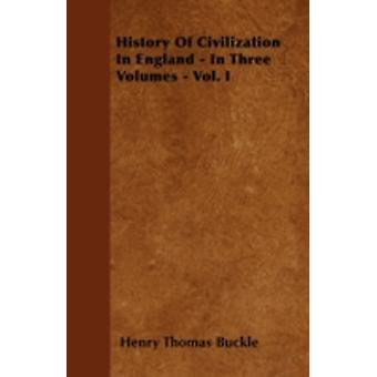 History Of Civilization In England  In Three Volumes  Vol. I by Buckle & Henry Thomas