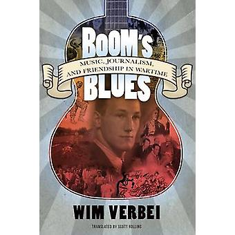 Booms Blues Music Journalism and Friendship in Wartime by Verbei & Wim