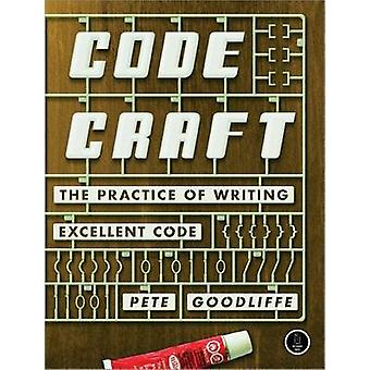 Code Craft The Practice of Writing Excellent Code by Goodliffe & Pete