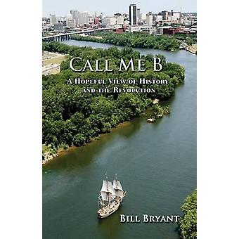 Call me B A Hopeful View of History and the Revolution by Bryant & William