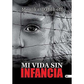Mi Vida sin Infancia by Dahlhoff & Monika