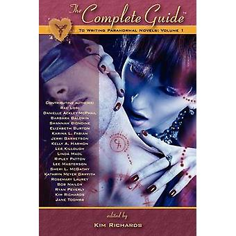 The Complete Guide to Writing Paranormal Novels Volume 1 by Richards & Kim