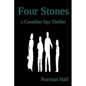 Four Stones a Canadian Spy Thriller by Hall & Norman