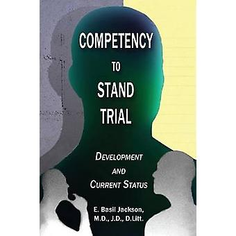 COMPETENCY TO STAND TRIAL Development and Current Status by Jackson & E. Basil