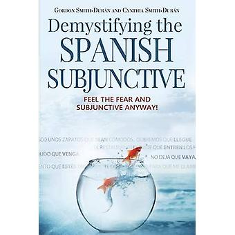 Entmystifizierung des spanischen Konjunktivs Feel the Fear and Subjunctive Anyway von SmithDurn & Gordon