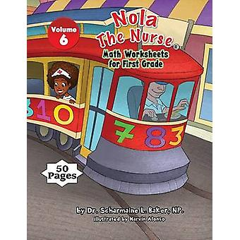 Nola The Nurse Math Worksheets for First Graders Vol. 6 by Baker & Dr. Scharmaine L.