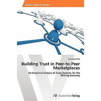 Building Trust in PeertoPeer Marketplaces by Pick Francesca