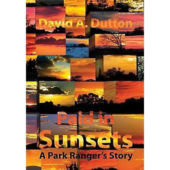 Paid in Sunsets A Park Rangers Story by Dutton & David A.