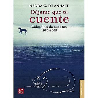 Dejame Que Te Cuente: Coleccion de Cuentos 1980-2009 (Letras Mexicanas)