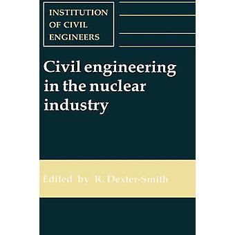 Civil Engineering in the Nuclear Industry by Robin Dexter-Smith - 978