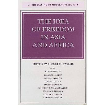 The Idea of Freedom in Asia and Africa by Robert H. Taylor - 97808047