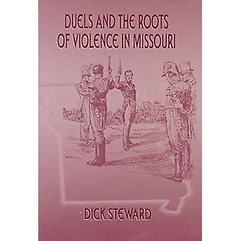 Duels and the Roots of Violence in Missouri by Dick Steward - 9780826