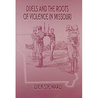 Dueller och rötterna av våld i Missouri av Dick Steward - 9780826