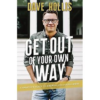 Get Out Of Your Own Way - A Skeptic's Guide To Growth And Fulfilment b