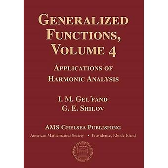 Generalized Functions - Applications of Harmonic Analysis - Volume 4 by
