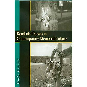 Roadside Crosses in Contemporary Memorial Culture by Holly Everett -