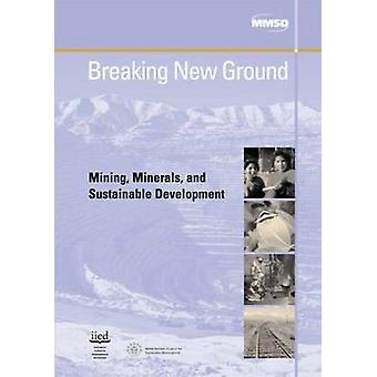 Breaking New Ground - Mining - Minerals and Sustainable Development by
