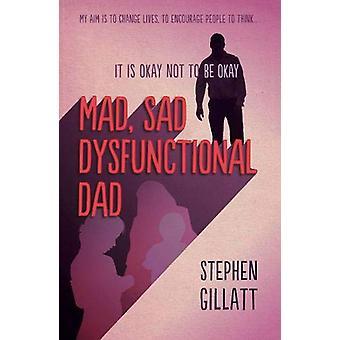 Mad - Sad - Dysfunctional Dad by Stephen Gillatt - 9781911546559 Book