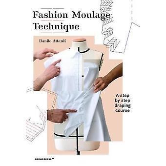 Fashion Moulage Technique - A Step by Step Draping Course by  -Danilo
