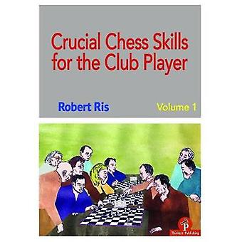 Crucial Chess Skills for the Club Player by Robert Ris - 978949251022