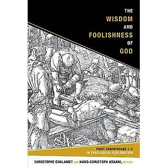 The Wisdom and Foolishness of God - First Corinthians 1-2 in Theologic