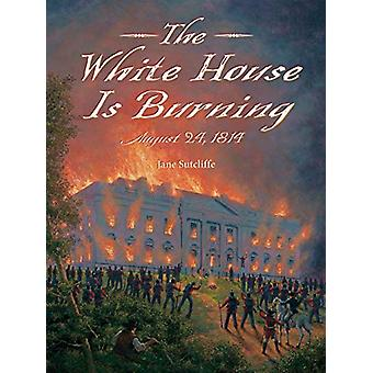 White House Is Burning - August 24 - 1814 by Jane Sutcliffe - 97815808