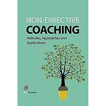 Non-Directive Coaching: Attitudes, Approaches and Applications (Coaching and Mentoring)