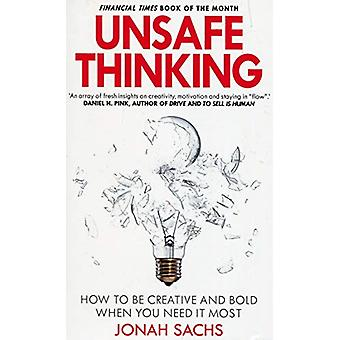 Unsafe Thinking - How to be Creative and Bold When You Need It Most by