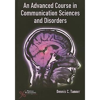 An Advanced Course in Communication Sciences and Disorders by Dennis