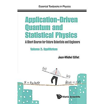 Application-driven Quantum And Statistical Physics - A Short Course Fo