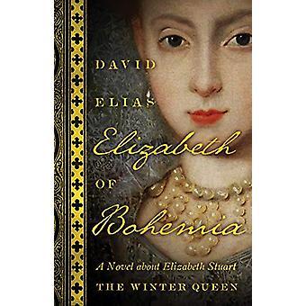 Elizabeth Of Bohemia - A Novel about Elizabeth Stuart - the Winter Que
