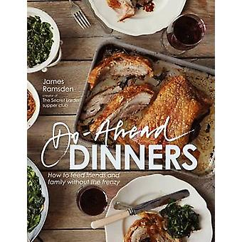 DoAhead Dinners how to feed friends and family without the frenzy by James Ramsden