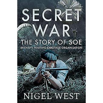Secret War - The Story of SOE - Britain's Wartime Sabotage Organisatio