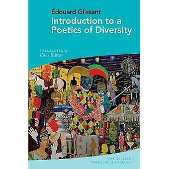 Introduction to a Poetics of Diversity - by Edouard Glissant by Celia