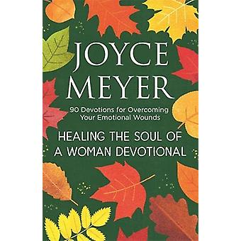 Healing the Soul of a Woman Devotional - 90 Devotions for Overcoming Y