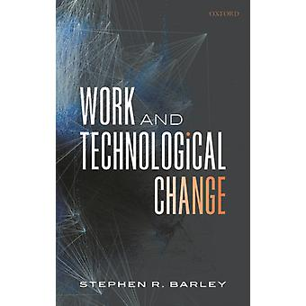 Work and Technological Change by Stephen R Barley