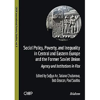 Social Policy, Poverty, and� Inequality in Central and Eastern Europe and the Former Soviet Union: Agency� and Institutions in Flux