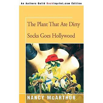 The Plant That Ate Dirty Socks Goes Hollywood by Nancy McArthur - 978