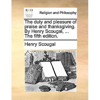The Duty and Pleasure of Praise and Thanksgiving. by Henry Scougal -