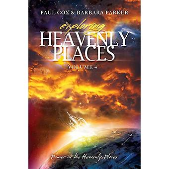 Exploring Heavenly Places - Volume 4 - Power in the Heavenly Places b