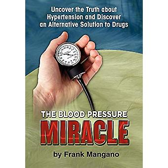 The Blood Pressure Miracle by Frank Mangano - 9781609110871 Book