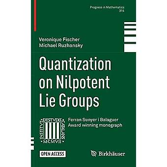 Quantization on Nilpotent Lie Groups - 2016 by Veronique Fischer - Mic