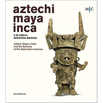 Aztecs Mayas Incas and the Cultures of PreColumbian America by Edited by Antonio Aimi & Edited by Antonio Guarnotta