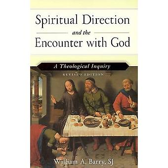 Spiritual Direction and the Encounter with God Revised Edition by William A. Barry